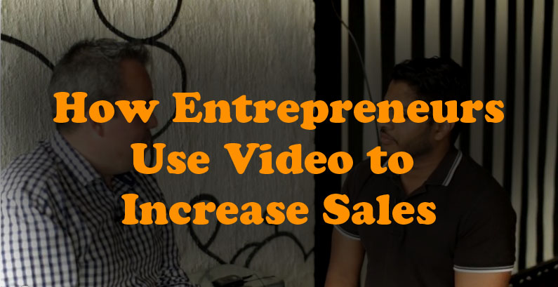 How Entrepreneurs Use Video to Increase Sales